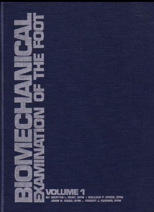 1971 Volume 1 Biomechanical Examination of the Foot by Drs. Root, Orien, Weed, & Hughes
